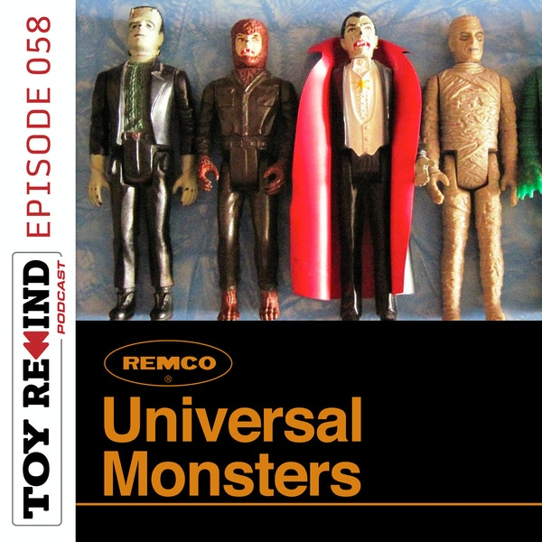 Episode 058: REMCO Universal Monsters Image
