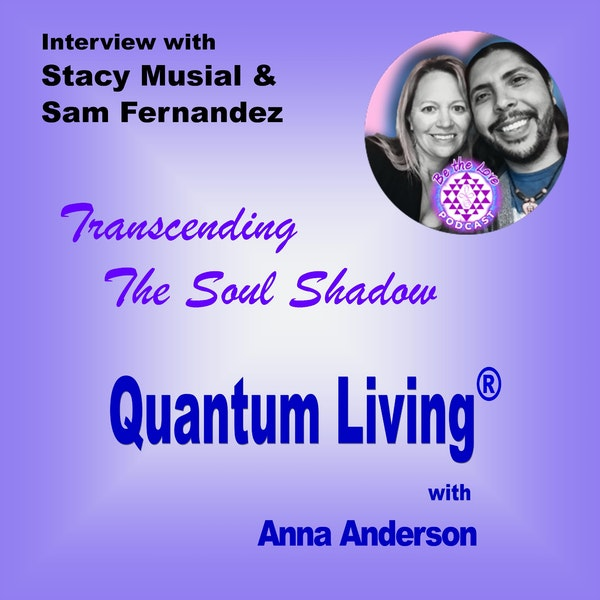 S2 E8: Transcending The Soul Shadow with Stacy Musial & Sam Fernandez Image