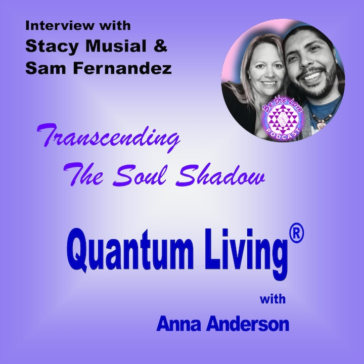 S2 E8: Transcending The Soul Shadow with Stacy Musial & Sam Fernandez