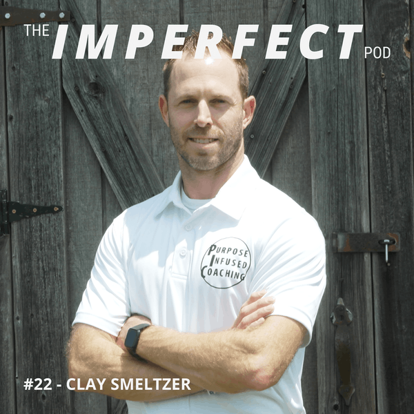 #22 | How Men Can Find Their Purpose and Build Their Legacy | Clay Smeltzer