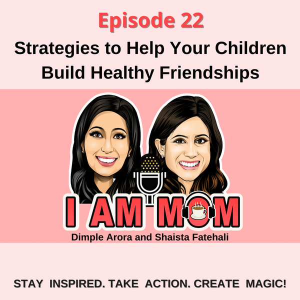 EP22 - Helping Your Child Build Healthy Friendships