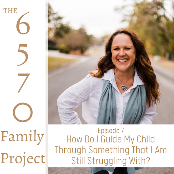 How Do I Guide My Child Through Something That I Am Still Struggling With?