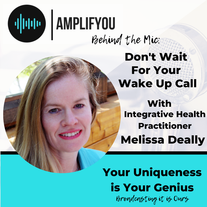 Episode image for Behind The Mic: Don't Wait for Your Wake Up Call with Integrative Health Practitioner Melissa Deally