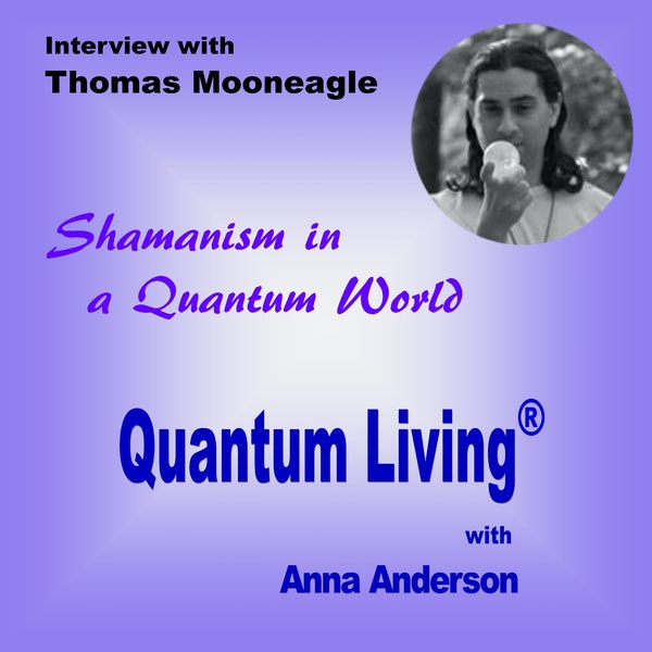 S2 E13: Shamanism in a Quantum World with Thomas Mooneagle