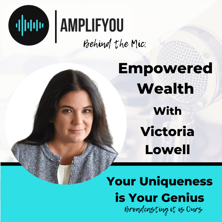 Episode image for Behind The Mic: Empowered Wealth With Victoria Lowell