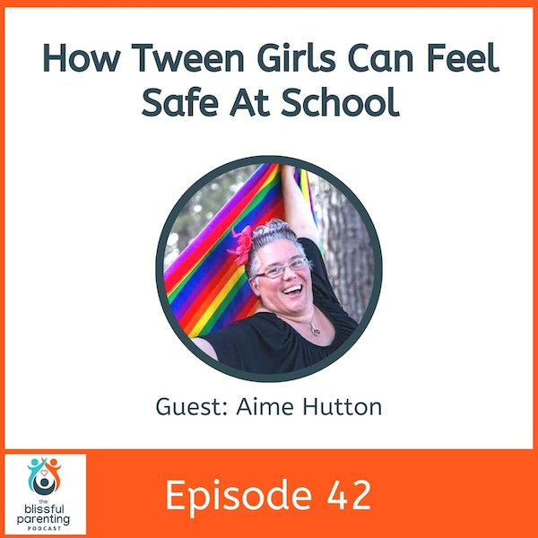 How Tween Girls Can Feel Safe at School with Aime Hutton