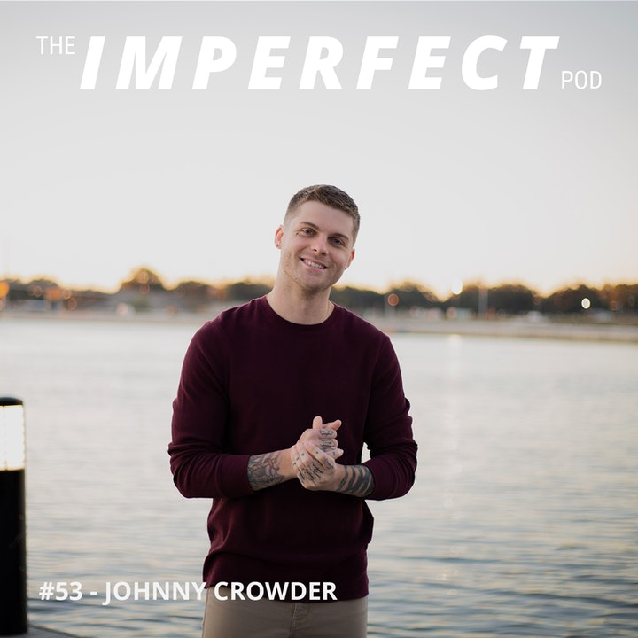 #53 | Discussing the Interconnection of The Arts, Masculinity and Mental Health | Johnny Crowder