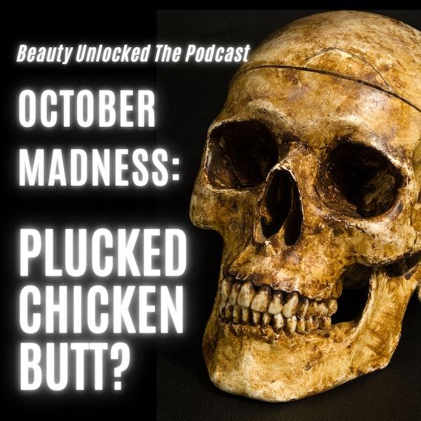 October Madness:  Plucked Chicken Butt?
