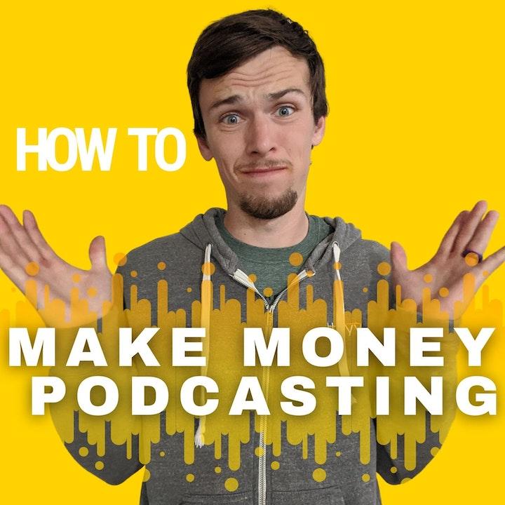 How to Make Money Podcasting