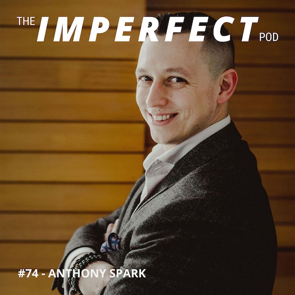 74. Ending a Cycle of Dysfunction with Anthony Spark