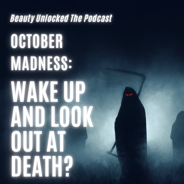 October Madness: Wake Up and Look Out at Death?