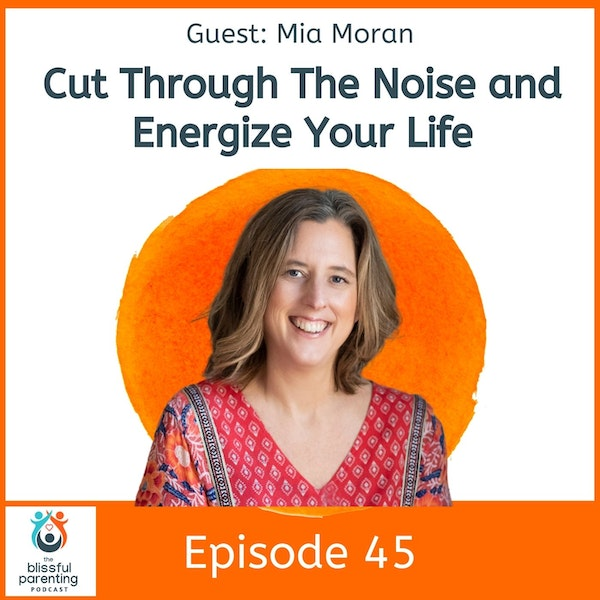 Cut Through The Noise And Energize Your Life with Mia Moran