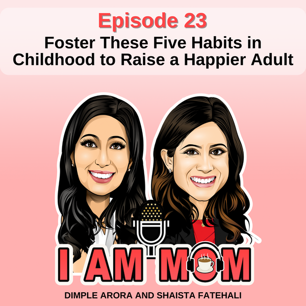 EP23 - Foster These Five Habits in Childhood to Raise a Happier Adult