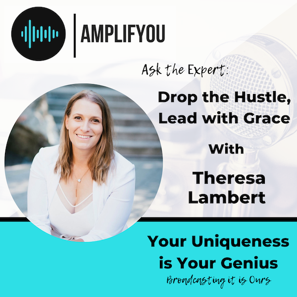 Ask the Expert: Drop the Hustle, Lead with Grace with Theresa Lambert