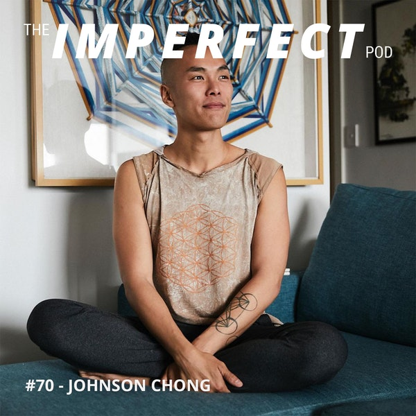 70. Asian Masculinity, Spirituality and Masculine and Feminine Energies with Johnson Chong