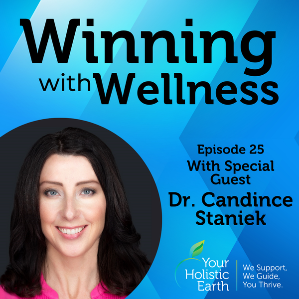 EP25: The Power of Naturopathic Medicine with Dr.Candice Staniek
