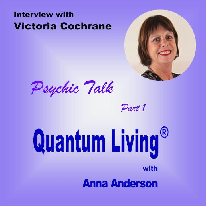 Psychic Talk with Victoria Cochrane - Part 1   Quantum Living   QL030