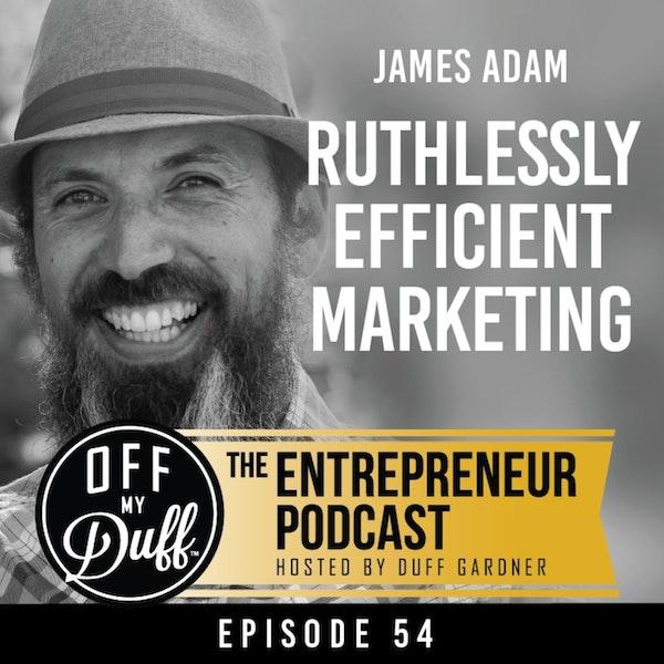 James Adam – Ruthlessly Efficient Marketing