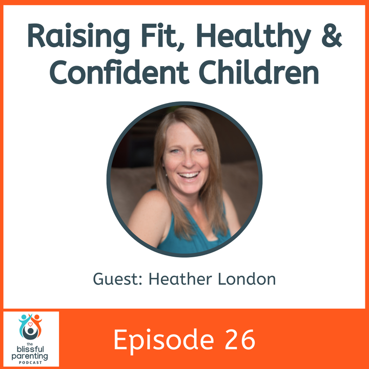 Episode image for Raising Fit, Healthy & Confident Children with Heather London