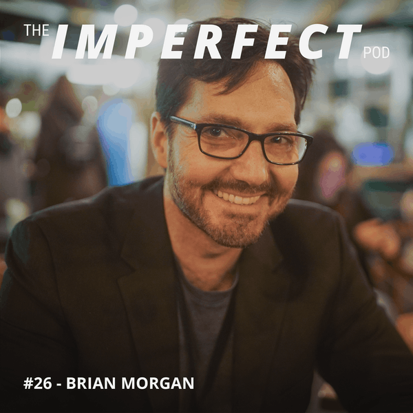 26. How Asking Questions Can Provide Clarity with Brian Morgan