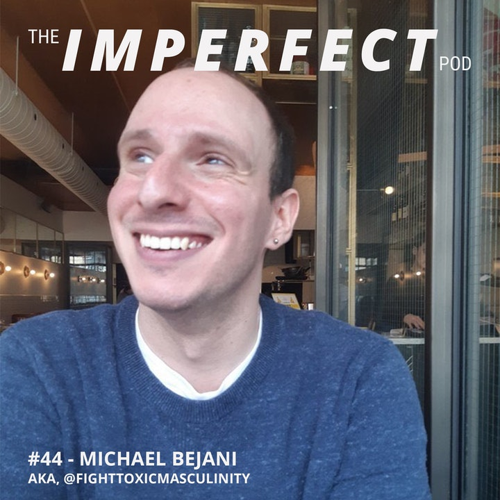 #44 | How to Fight Toxic Masculinity With Kindness, Empathy and Love | Michael Bejani