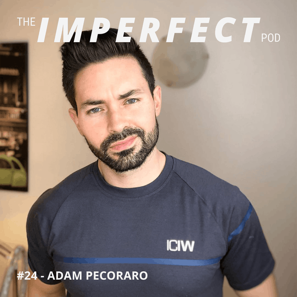 24. How Men Can Overcome Their Body Issues with Adam Pecoraro