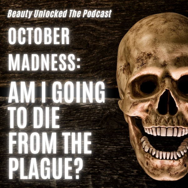 October Madness: Am I going to Die from The Plague?