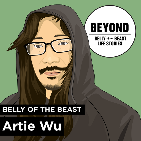 Beyond: Origin story of Belly of the Beast Life Stories with Artie Wu