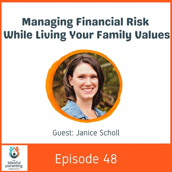 Managing Financial Risk While Living Your Family Values with Janice Scholl