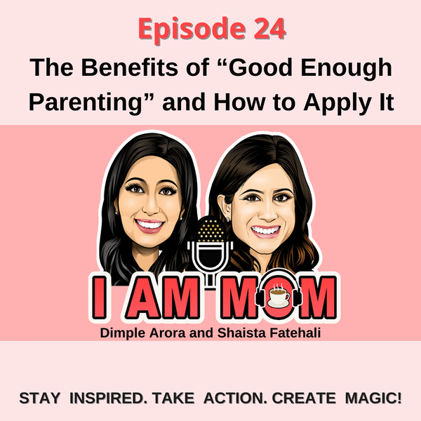 """EP24 - The Benefits of """"Good Enough Parenting"""" and How to Apply It"""