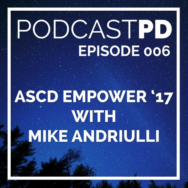 ASCD Empower 2017 with Mike Andriulli - PPD006