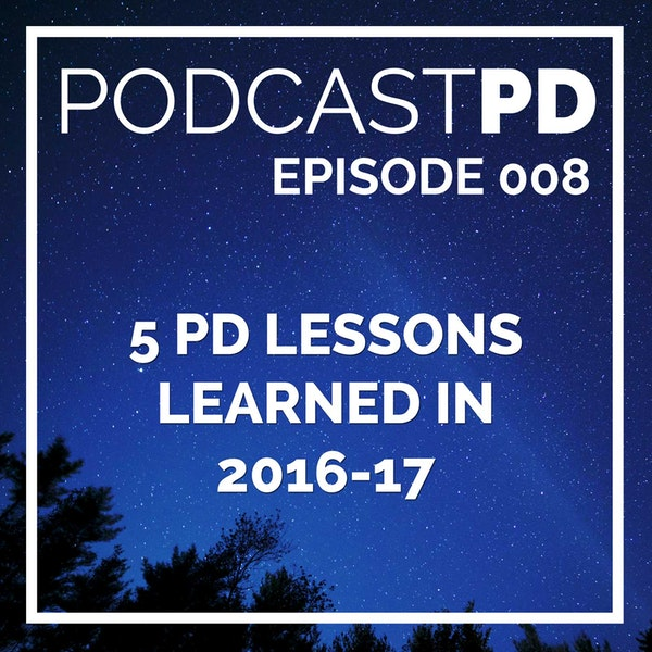 5 PD Lessons Learned In 2016-17 - PPD008