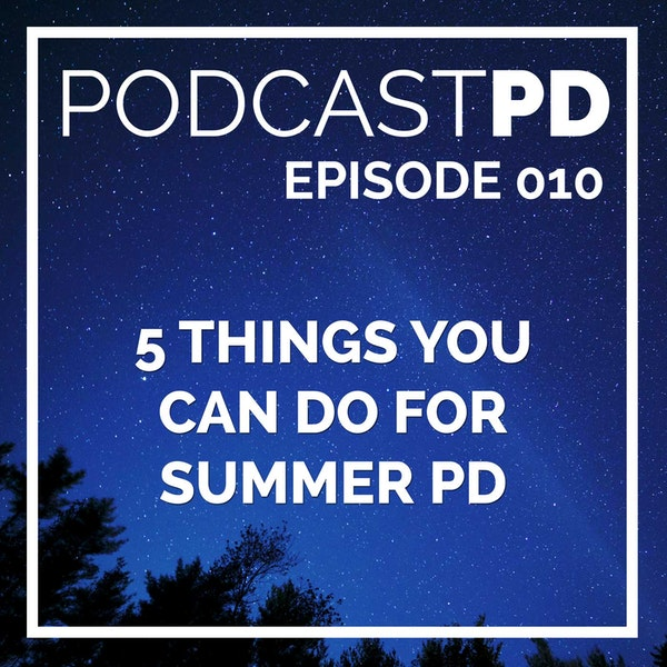 5 Things You Can Do for Summer PD - PPD010