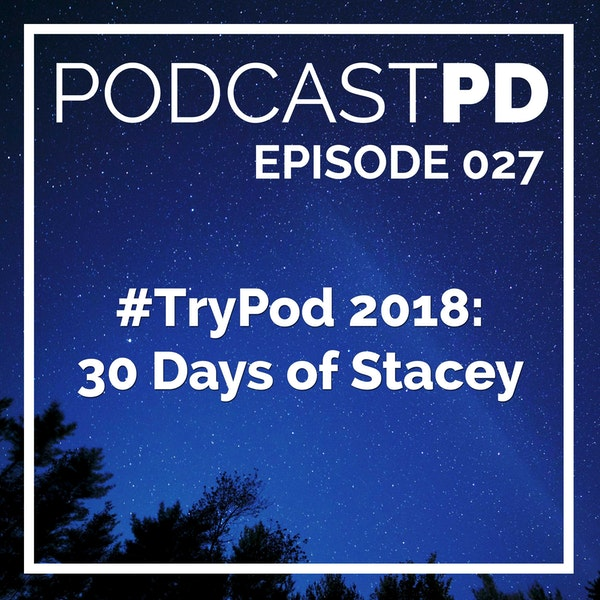 #TryPod 2018: 30 Days of Stacey