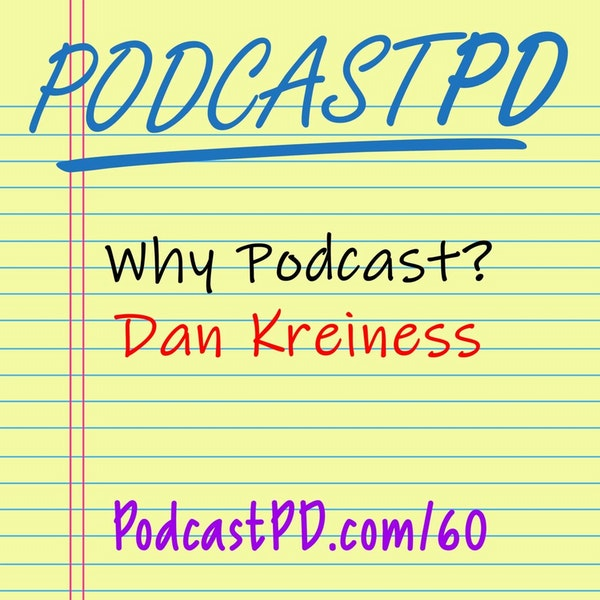 Why Podcast? Dan Kreiness - PPD060