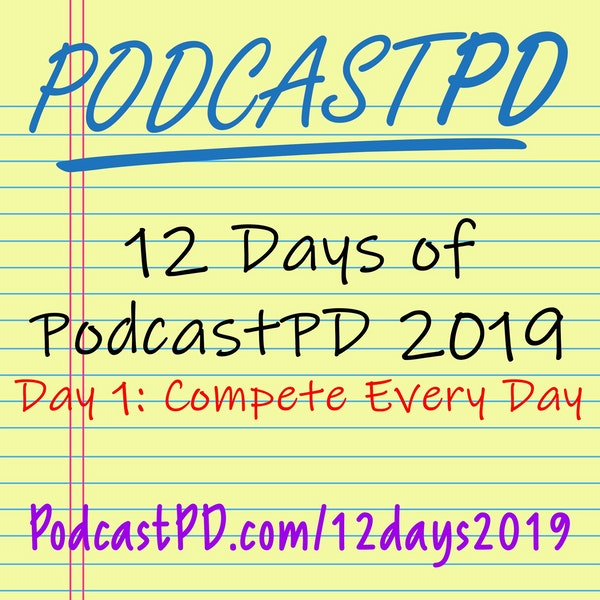 Compete Every Day - 12 Days of PodcastPD 2019
