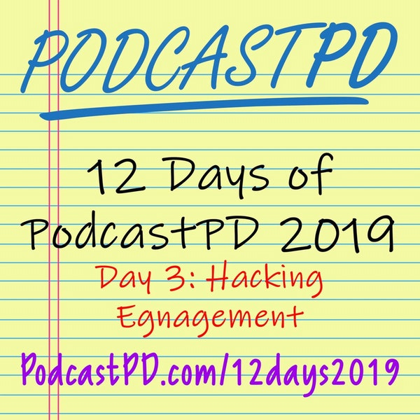 Hacking Engagement - 12 Days of PodcastPD 2019