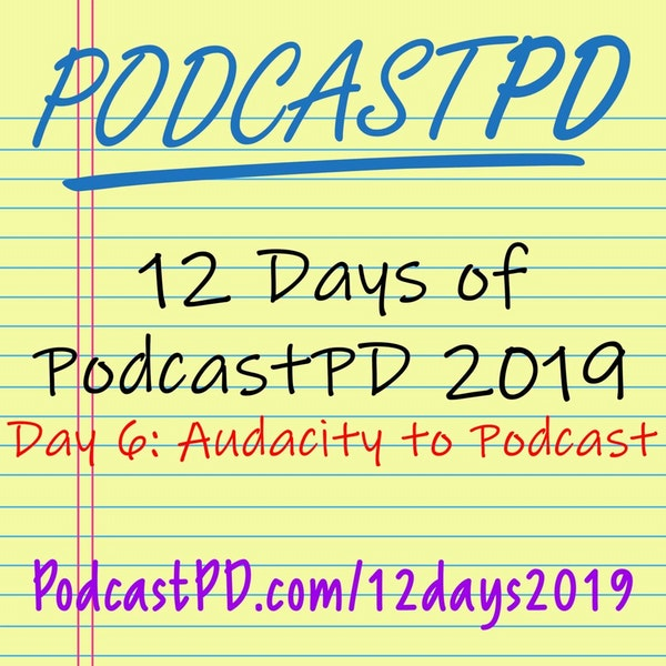 The Audacity to Podcast - 12 Days of PodcastPD 2019