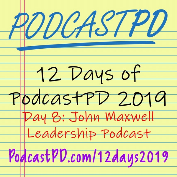 The John Maxwell Leadership Podcast - 12 Days of PodcastPD 2019