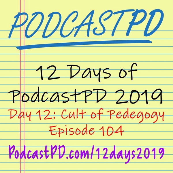 Cult of Pedagogy - 12 Days of PodcastPD 2019