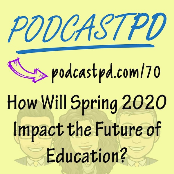 How Will Spring 2020 Impact the Future of Education? - PPD070