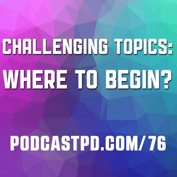 Challenging Topics: Where to Begin? - PPD076