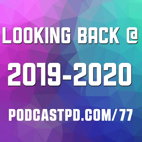 Looking Back At 2019-2020 - PPD077