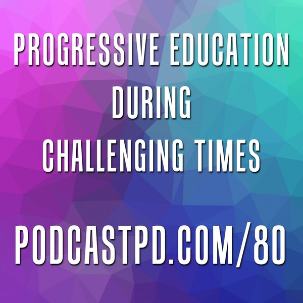 Progressive Education During Challenging Times - PPD080