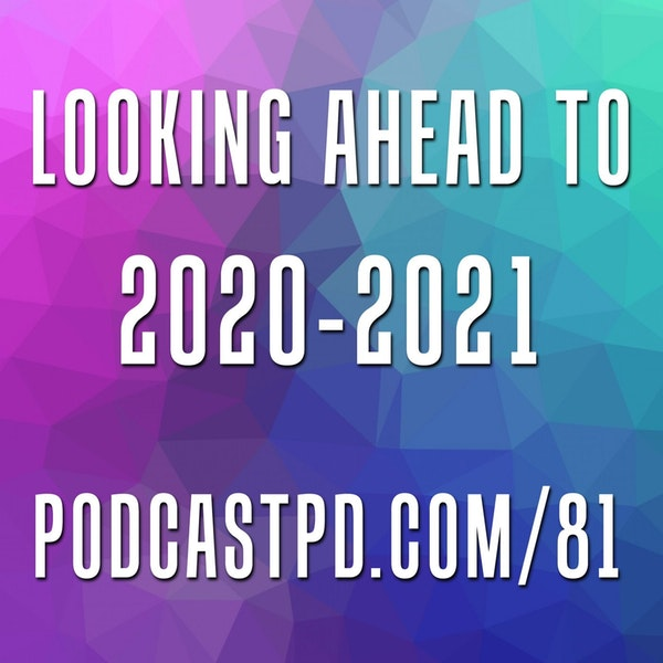 Looking Ahead to 2020-2021 - PPD081