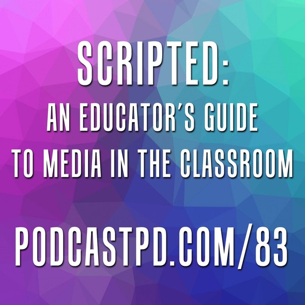 Scripted: An Educator's Guide to Media in the Classroom - PPD083