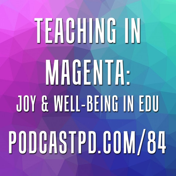 Teaching in Magenta: Joy & Well-Bring in Education - PPD084