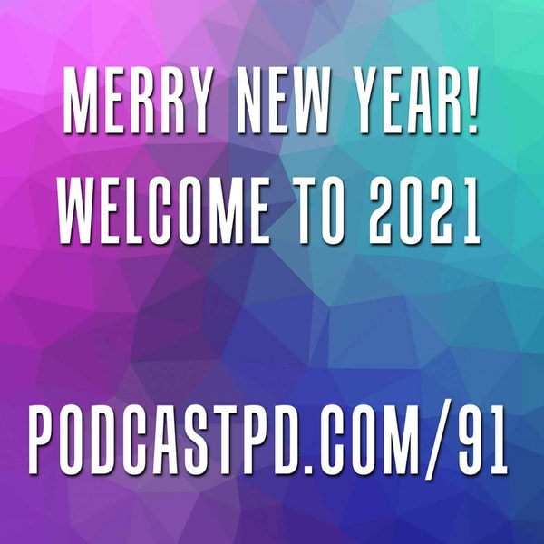 Merry New Year! Welcome to 2021 - PPD091