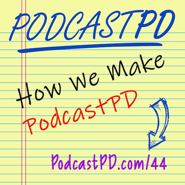 How We Make The Podcast (Part 1) - PPD044