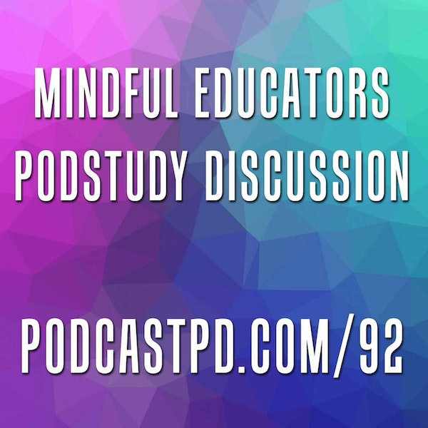 Mindful Educators #PodStudy Discussion - PPD092